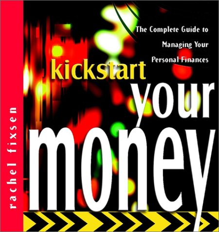 9780470843666: Kickstart Your Money: The Complete Guide to Managing Your Personal Finances (The Kickstart Series)