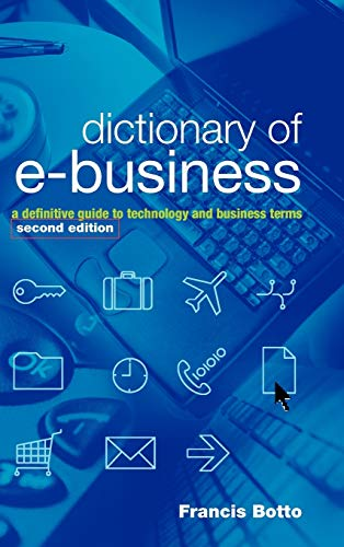 9780470844700: Dictionary of e-Business: A Definitive Guide to Technology and Business Terms
