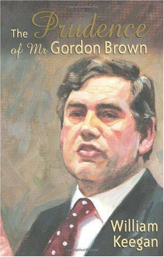The Prudence of Mr. Gordon Brown: Keegan, William