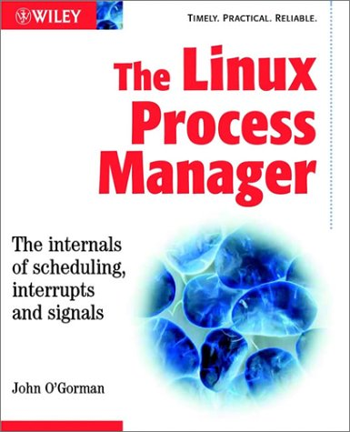 9780470847718: The Linux Process Manager: The internals of scheduling, interrupts and signals