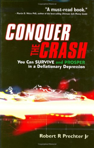 Conquer the Crash You Can Survive and Prosper in a Deflationary Depression