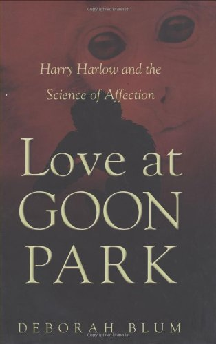 9780470850725: Love at Goon Park: Harry Harlow and the Science of Affection
