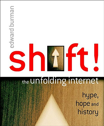 9780470850787: Shift!: The Unfolding Internet - Hype, Hope and History