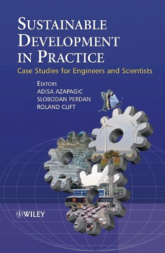 Sustainable Development in Practice: Case Studies for: Editor-Adisa Azapagic; Editor-Roland