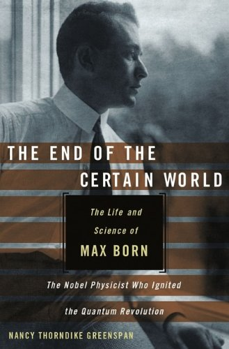 9780470856635: The End of the Certain World: The Life and Science of Max Born, the Nobel Physicist Who Ignited the Quantum Revolution