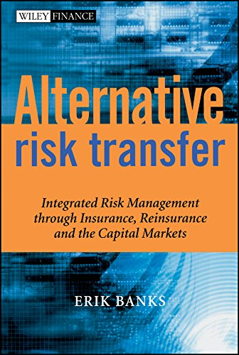 9780470857458: Alternative Risk Transfer: Integrated Risk Management through Insurance, Reinsurance, and the Capital Markets