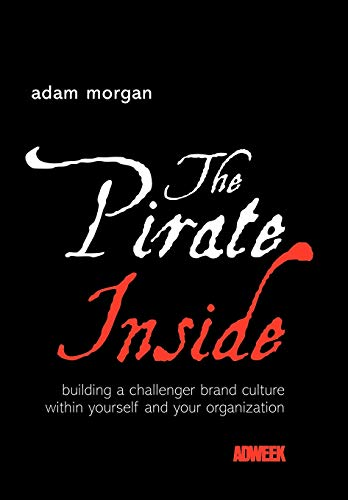 9780470860823: The Pirate Inside: Building a Challenger Brand Culture Within Yourself and Your Organization