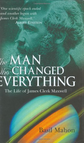 9780470860885: The Man Who Changed Everything: The Life of James Clerk Maxwell