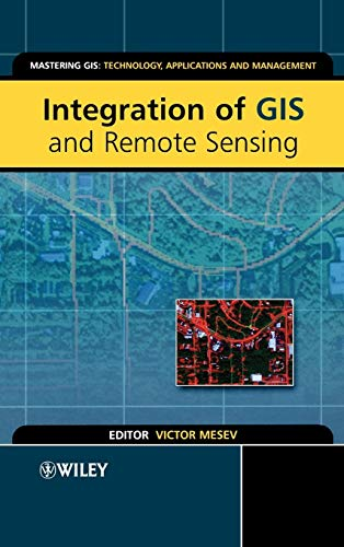 9780470864098: Integration of GIS and Remote Sensing (Mastering GIS: Technol, Applications & Mgmnt)