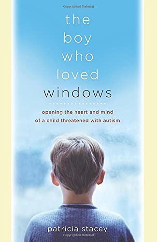 9780470869796: The Boy Who Loved Windows: Opening The Heart And Mind Of A Child Threatened By Autism