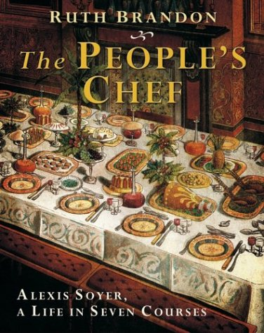9780470869918: The People's Chef: Alexis Soyer, A Life in Seven Courses