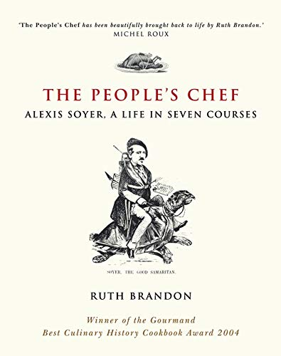 9780470869925: The People's Chef: Alexis Soyer, A Life in Seven Courses