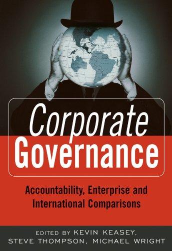 Corporate Governance: Accountability, Enterprise and International Comparisons: Kevin Keasey, Steve