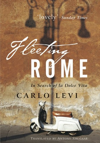 Fleeting Rome: In Search of la Dolce: Carlo Levi
