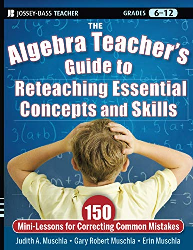 9780470872826: The Algebra Teacher's Guide to Reteaching Essential Concepts and Skills: 150 Mini-Lessons for Correcting Common Mistakes