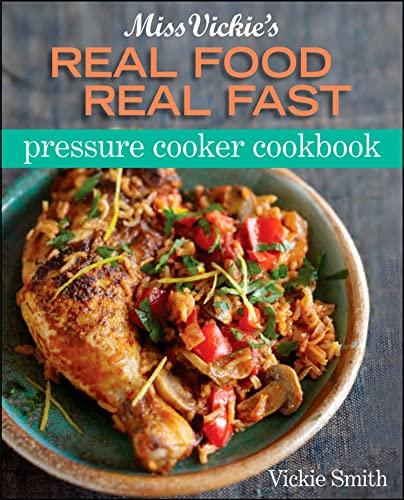 9780470873427: Miss Vickie's Real Food Real Fast Pressure Cooker Cookbook