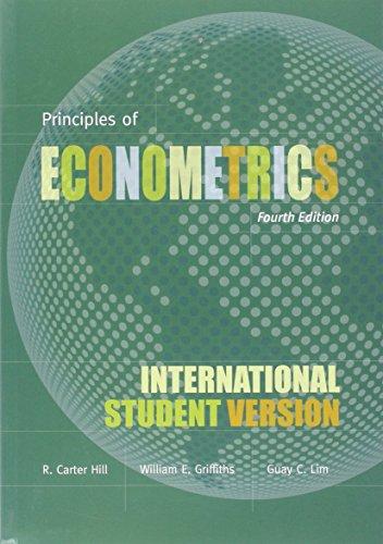 Principles of Econometrics: Hill, R. Carter; Griffiths, William E.; Lim, Mark Andrew; Lim, Guay C.