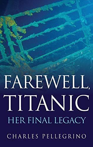 9780470873878: Farewell, Titanic: Her Final Legacy