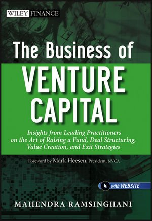 9780470874448: The Business of Venture Capital: Insights from Leading Practitioners on the Art of Raising a Fund, Deal Structuring, Value Creation, and Exit Strategies