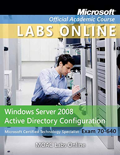 Exam 70-640: Windows Server 2008 Active Directory Configuration with MOAC Labs Online Set: Course, ...