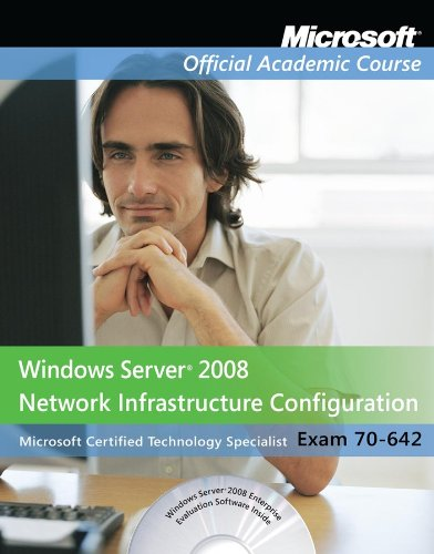 70-642: Windows Server 2008 Network Infrastructure Configuration: Microsoft Official Academic