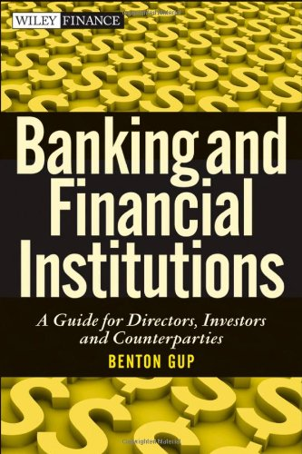 Banking and Financial Institutions: A Guide for Directors, Investors, and Borrowers: Gup, Benton E.