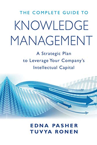 The Complete Guide to Knowledge Management: A Strategic Plan to Leverage Your Company's ...