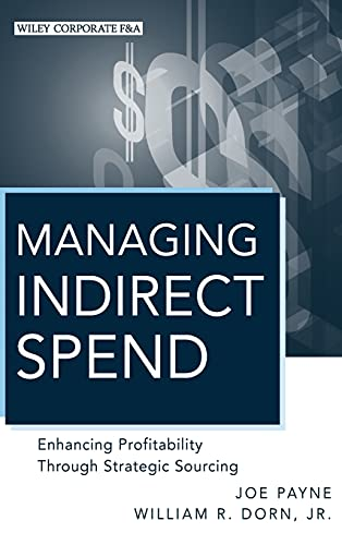 9780470886885: Managing Indirect Spend: Enhancing Profitability Through Strategic Sourcing