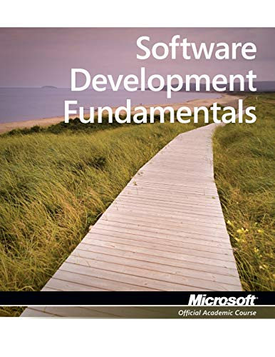 Exam 98-361 MTA Software Development Fundamentals (Paperback): Microsoft Official Academic Course