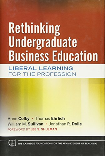 Rethinking Undergraduate Business Education: Liberal Learning for the Profession (0470889624) by Anne Colby; Thomas Ehrlich; William M. Sullivan; Jonathan R. Dolle