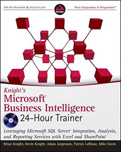 Knight's Microsoft Business Intelligence 24-Hour Trainer (Book & DVD) (0470889632) by Knight, Brian; Knight, Devin; Jorgensen, Adam; LeBlanc, Patrick; Davis, Mike