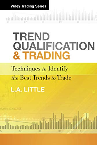 Trend Qualification and Trading: Techniques To Identify the Best Trends to Trade: L. A. Little