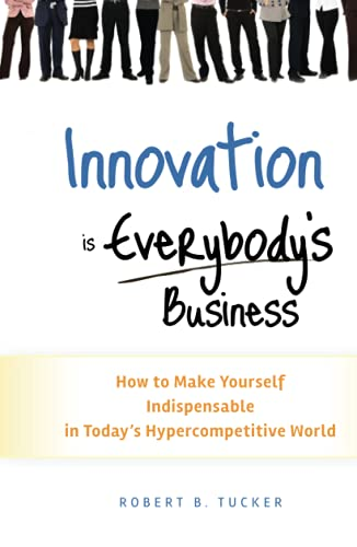 9780470891742: Innovation is Everybody's Business: How to Make Yourself Indispensable in Today's Hypercompetitive World
