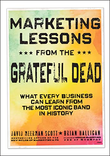Marketing Lessons from the Grateful Dead: What: David Meerman Scott;