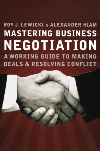 Mastering Business Negotiation: A Working Guide to Making Deals and Resolving Conflict: Roy J. ...