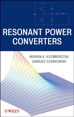 Resonant Power Converters: Marian K. Kazimierczuk;