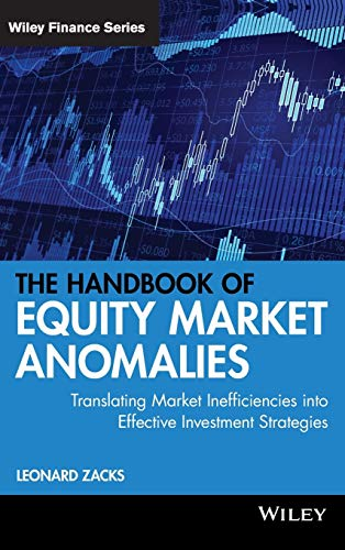 The Handbook of Equity Market Anomalies: Translating Market Inefficiencies into Effective ...