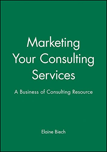 Marketing Your Consulting Services: A Business of Consulting Resource (0470906901) by Elaine Biech