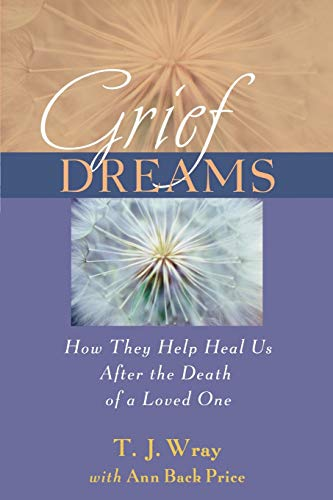 9780470907542: Grief Dreams: How They Help Us Heal After the Death of a Loved One