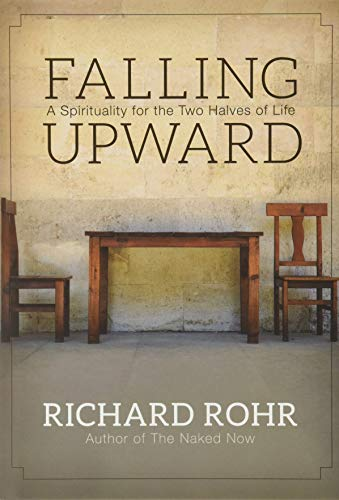Falling Upward: A Spirituality for the Two Halves of Life (Hardback): Richard Rohr