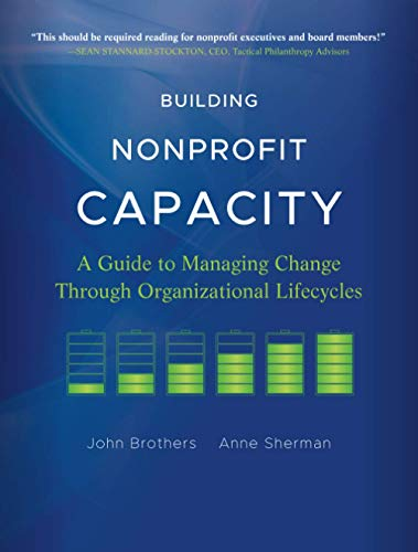 9780470907771: Building Nonprofit Capacity: A Guide to Managing Change Through Organizational Lifecycles