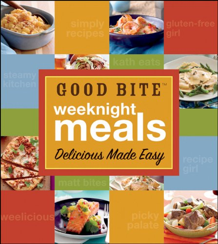9780470916582: Good Bite Weeknight Meals: Delicious Made Easy
