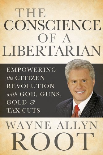 9780470918180: The Conscience of a Libertarian: Empowering the Citizen Revolution with God, Guns, Gold and Tax Cuts