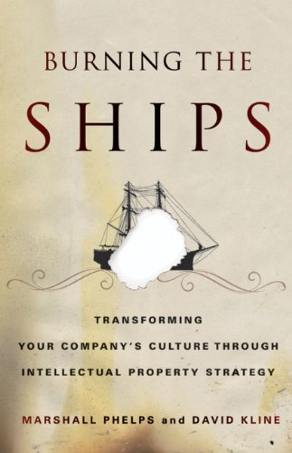 9780470918210: Burning the Ships: Transforming Your Company's Culture Through Intellectual Property Strategy