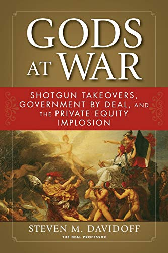 9780470919026: Gods at War: Shotgun Takeovers, Government by Deal, and the Private Equity Implosion