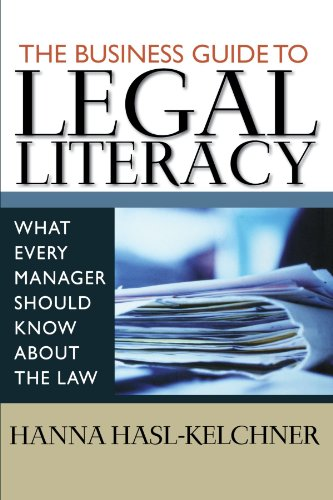 The Business Guide to Legal Literacy: What Every Manager Should Know About the Law: Hasl-Kelchner, ...