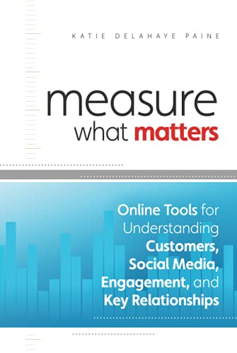 9780470920107: Measure What Matters: Online Tools For Understanding Customers, Social Media, Engagement, and Key Relationships
