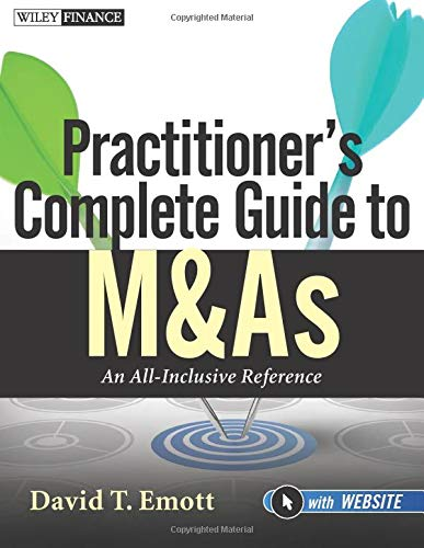 Practitioner's Complete Guide to M&As: David T. Emott