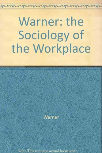 9780470921135: Warner: the Sociology of the Workplace (British Sociological Association industrial studies)