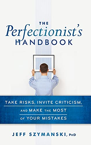 9780470923368: The Perfectionist's Handbook: Take Risks, Invite Criticism, and Make the Most of Your Mistakes